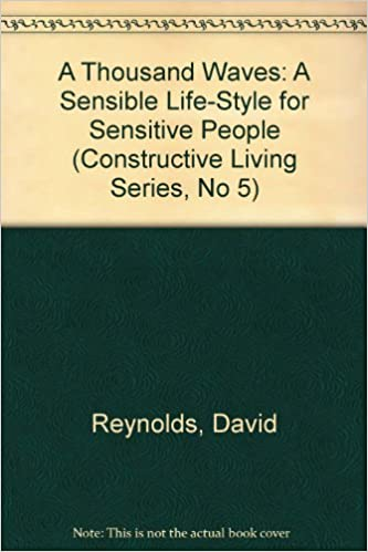 A Thousand Waves: A Sensible Life Style For Sensitive People (Constructive  Living Series, No 5): David Reynolds: 9780688081577: Amazon.com: Books