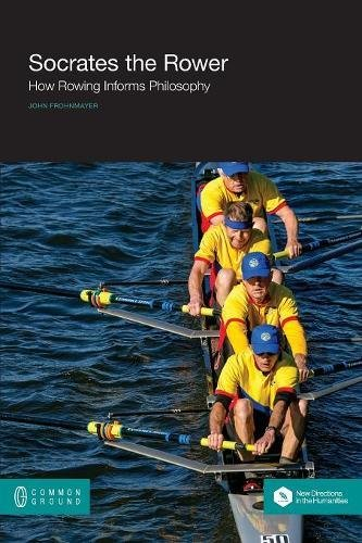 Socrates the Rower: How Rowing Informs Philosophy