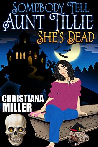 Somebody Tell Aunt Tillie She's Dead by Christiana Miller ebook deal