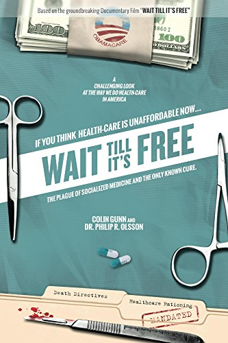 Wait Till It's Free: The Plague of Socialized Medicine and the Only Known Cure...