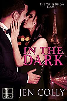 In the Dark (The Cities Below) by [Colly, Jen]