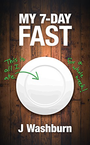 MY 7 DAY FAST Health Experiment ebook