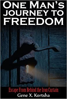 Book One Man's Journey to Freedom: Escape From Behind the Iron Curtain – December 17, 2010