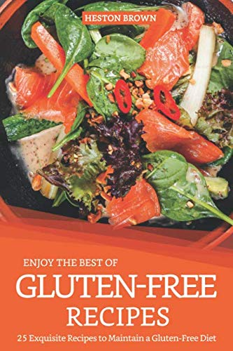Enjoy the best of Gluten-Free Recipes: 25 Exquisite Recipes to Maintain a Gluten-Free Diet (Free Gluten Shelley Case Diet)