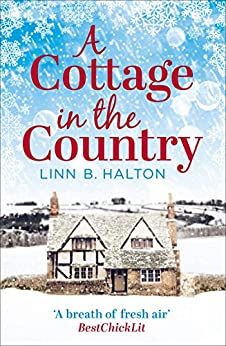 A Cottage in the Country: Escape to the cosiest little cottage in the country (Christmas in the Country, Book 1) by [Halton, Linn B.]