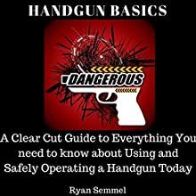 Handgun Basics: A Clear Cut Guide to Everything You Need to Know About Using and Safely Operating a Handgun Today Audiobook by Ryan Semmel Narrated by Louise Cooksey