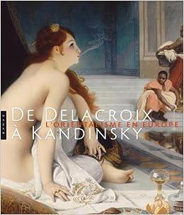 Amazon.fr - De Delacroix à Kandinsky. L'Orientalisme en Europe ...