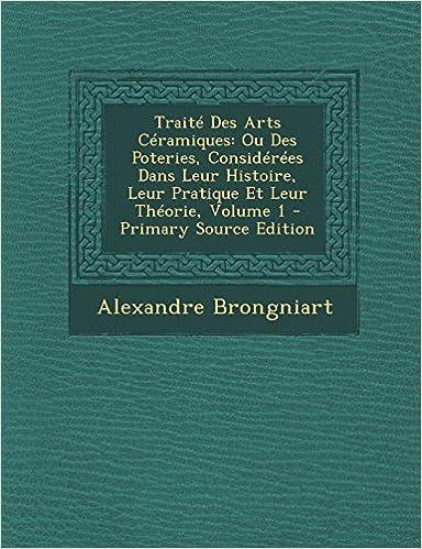 En ligne téléchargement gratuit Traite Des Arts Ceramiques: Ou Des Poteries, Considerees Dans Leur Histoire, Leur Pratique Et Leur Theorie, Volume 1 - Primary Source Edition pdf