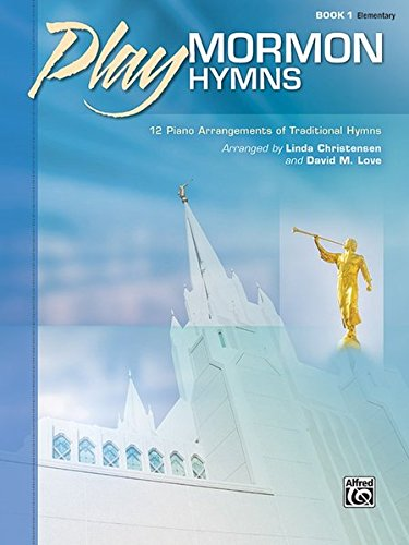 Play Mormon Hymns, Bk 1: 12 Piano Arrangements of Traditional Hymns