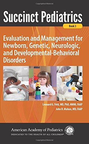 Succinct Pediatrics: Evaluation and Management for Newborn, Genetic, Neurologic, and Developmental-Behavioral Disorders (Succint Pediatrics) by American Academy of Pediatrics