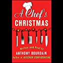 A Chef's Christmas Audiobook by Anthony Bourdain Narrated by Anthony Bourdain