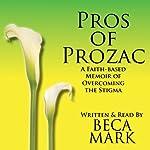 Pros of Prozac: A Faith-Based Memoir of Overcoming the Stigma | Beca Mark