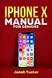 IPhone X Manual For Seniors: The Comprehensive Guide For Seniors, For the Visually Impaired, And Includes All The Tips And Tricks To Optimize your  iPhone ... IOS 12 (Iphone X Guide For Seniors Book 1)