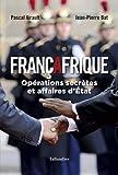 Françafrique. Opérations secrètes et derniers mystères