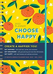 2022 Choose Happy Planner: 17-Month Weekly Happiness Planner with Stickers (Inspirational Monthly Planner for