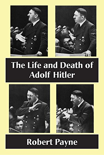 The Life and Death of Adolf Hitler (The Robert Payne Library Book 8)