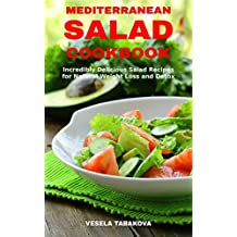 Mediterranean Salad Cookbook: Incredibly Delicious Salad Recipes for Natural Weight Loss and Detox: Mediterranean Diet Cookbook (Healthy Cooking and Eating 3)