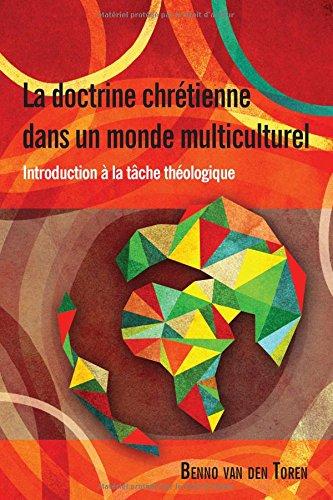 La Doctrine Chretienne Dans Un Monde Multiculturel: Introduction à la tâche théologique (French Edition) - Toren Van