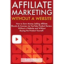 Affiliate Marketing Without a Website: How to Earn Money Selling Affiliate  Ebooks & Courses via YouTube Product Reviews…Without a Website and Without Buying the Product Yourself.