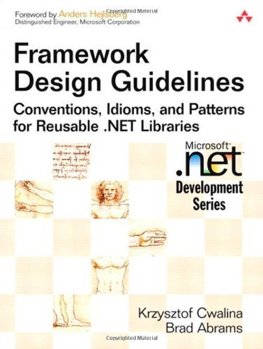 Framework Design Guidelines: Conventions, Idioms, and Patterns for Reusable .NET Libraries by Krzysztof Cwalina (2005-09-29)