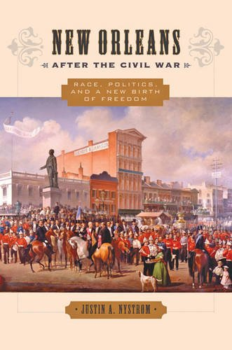 New Orleans after the Civil War: Race, Politics, and a New Birth of Freedom ()