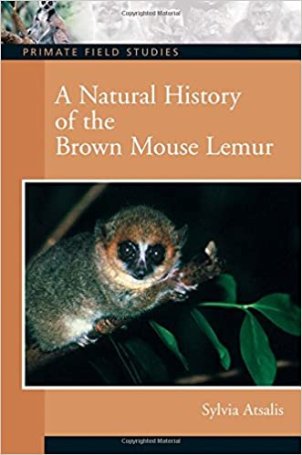 A Natural History of the Brown Mouse Lemur (Primate Field Studies)