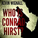 Who Is Conrad Hirst? Audiobook by Kevin Wignall Narrated by David John