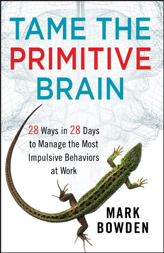 Download Tame the Primitive Brain: 28 Ways in 28 Days to Manage the Most Impulsive Behaviors at Work pdf