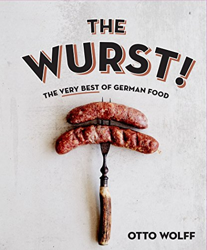 The Wurst!: The Very Best of German Food by Otto Wolff