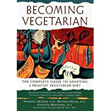 Becoming Vegetarian: The Complete Guide to Adopting a Healthy Vegetarian Diet by Vesanto R. D. Melina (1996-11-01)