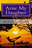img - for Arise My Daughter: A Journey from Darkness to Light book / textbook / text book