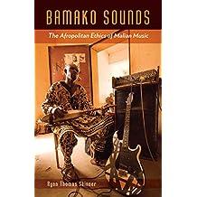 Bamako Sounds: The Afropolitan Ethics of Malian Music (A Quadrant Book)