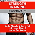 Strength Training Program 101: Build Muscle & Burn Fat...in Less Than 3 Hours Per Week | Marc McLean