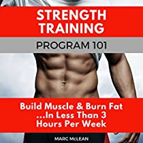 STRENGTH TRAINING PROGRAM 101: BUILD MUSCLE & BURN FAT...IN LESS THAN 3 HOURS PER WEEK