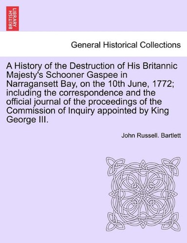 A History of the Destruction of His Britannic Majesty's Schooner Gaspee in Narragansett Bay, on the 10th June, 1772; inc