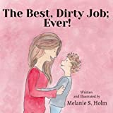 img - for The Best, Dirty Job; Ever! book / textbook / text book