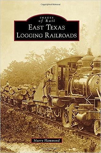 East Texas Logging Railroads (Images of Rail): Murry Hammond