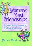 Women's Best Friendships: Beyond Betty, Veronica, Thelma, and Louise (Haworth Innovations in Feminist Studies)