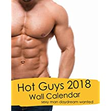 Hot Guys 2018 Wall Calendar: sexy man daydream wanted: weekly planner,notebook,plan for success,schedule book,hot men