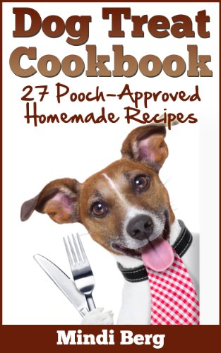 Dog Treat Cookbook: 27 Pooch-Approved Homemade Recipes by [Berg, Mindi]