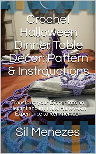 Crochet Halloween Dinner Table Decor: Pattern & Instrauctions: Transform your Dinner into an Elegant and intimate Halloween Experience to Remmember (Crochet Sweet Crochet Book 19)]()