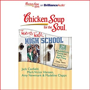 Chicken Soup for the Soul: Teens Talk High School - 34 Stories of Self-Esteem, Dating and Doing the Right Thing for Older Teens Audiobook
