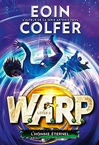 W.A.R.P., tome 3 : L'homme éternel par Eoin Colfer