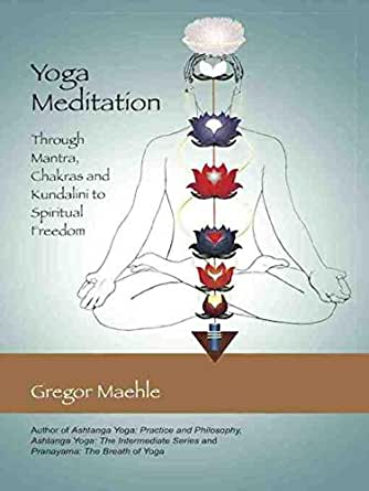 Yoga Meditation: Through Mantra, Chakras and Kundalini to Spiritual Freedom (English Edition)
