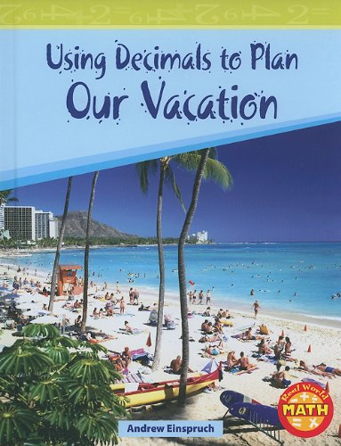 Using Decimals to Plan Our Vacation (Real World Math - Level 3) pdf epub