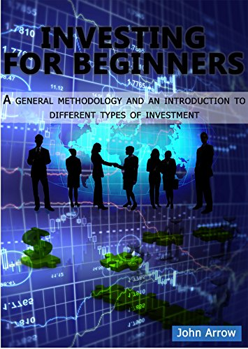 Investing for beginners: A general methodology and an introduction to different types of investment (Introduction To Type Ebook)