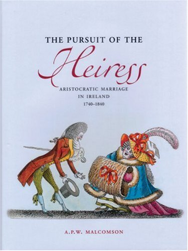 Read Online The Pursuit of the Heiress: Aristocratic Marriage in Ireland 1740-1840 ebook