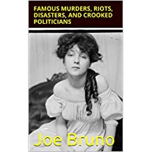 Famous Murders, Riots, Disasters, and Crooked Politicians: New York City - 1834-1938