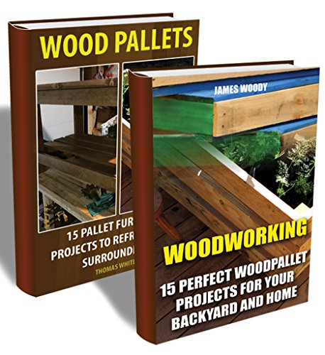 Wood Pallets Collection:  30 Projects Of Pallet Furniture To Renew Your Backyard And Home: (Pallet Wood Projects, Woodworking Plans) (Woodworking Project Plans)