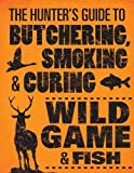 deer meat cookbook - The Hunter's Guide to Butchering, Smoking, and Curing Wild Game and Fish